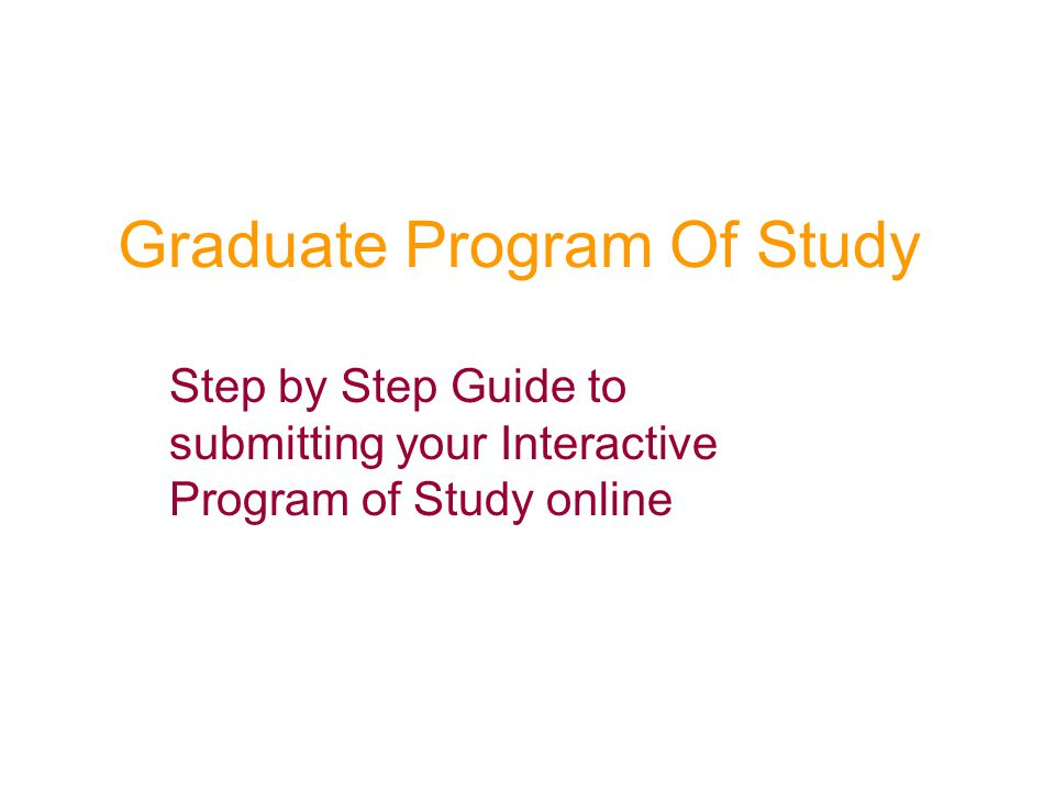 Graduate Program Of Study Step by Step Guide to submitting your Interactive Program of Study online