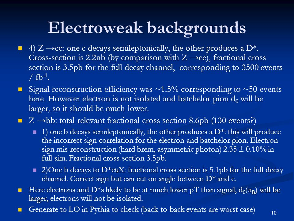 10 Electroweak backgrounds 4) Z →cc: one c decays semileptonically, the other produces a D*.