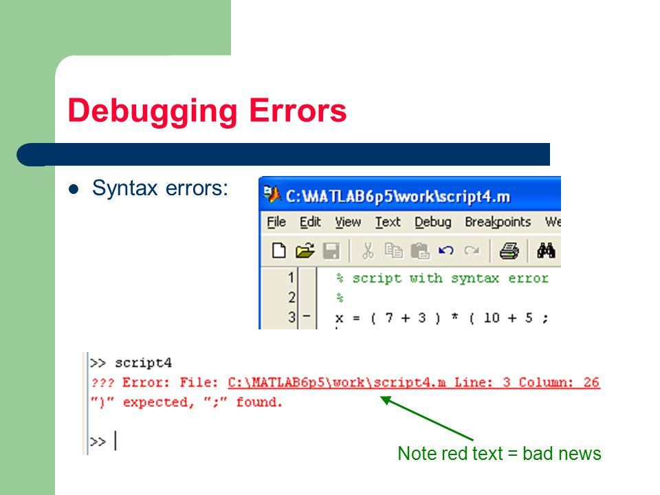 Debugging Errors Syntax errors: Note red text = bad news