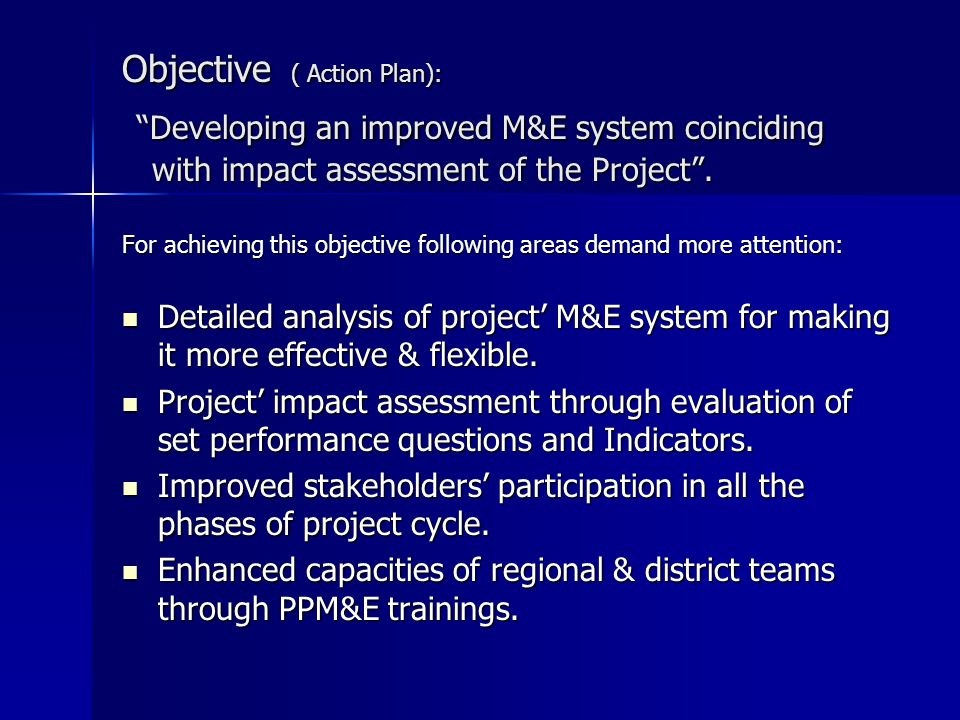 Objective ( Action Plan): Developing an improved M&E system coinciding with impact assessment of the Project .