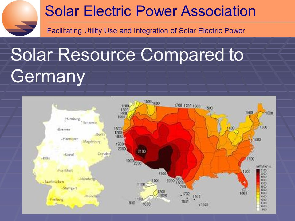 Solar Electric Power Association Facilitating Utility Use and Integration of Solar Electric Power Solar Resource Compared to Germany
