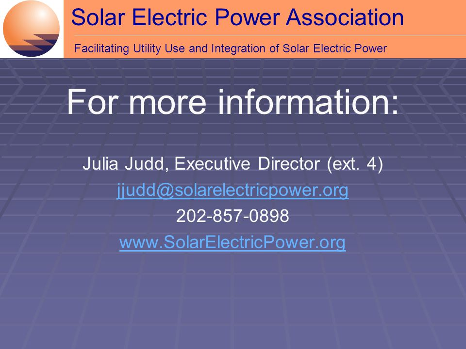Solar Electric Power Association Facilitating Utility Use and Integration of Solar Electric Power For more information: Julia Judd, Executive Director (ext.