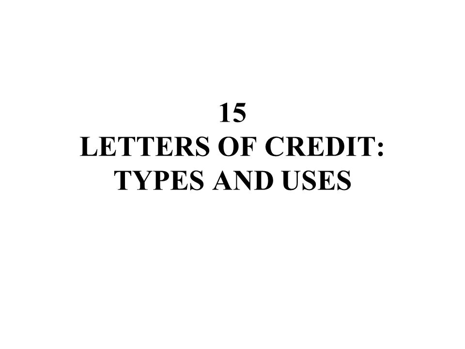 15 LETTERS OF CREDIT TYPES AND USES CHAPTER 14 LETTERS OF CREDIT