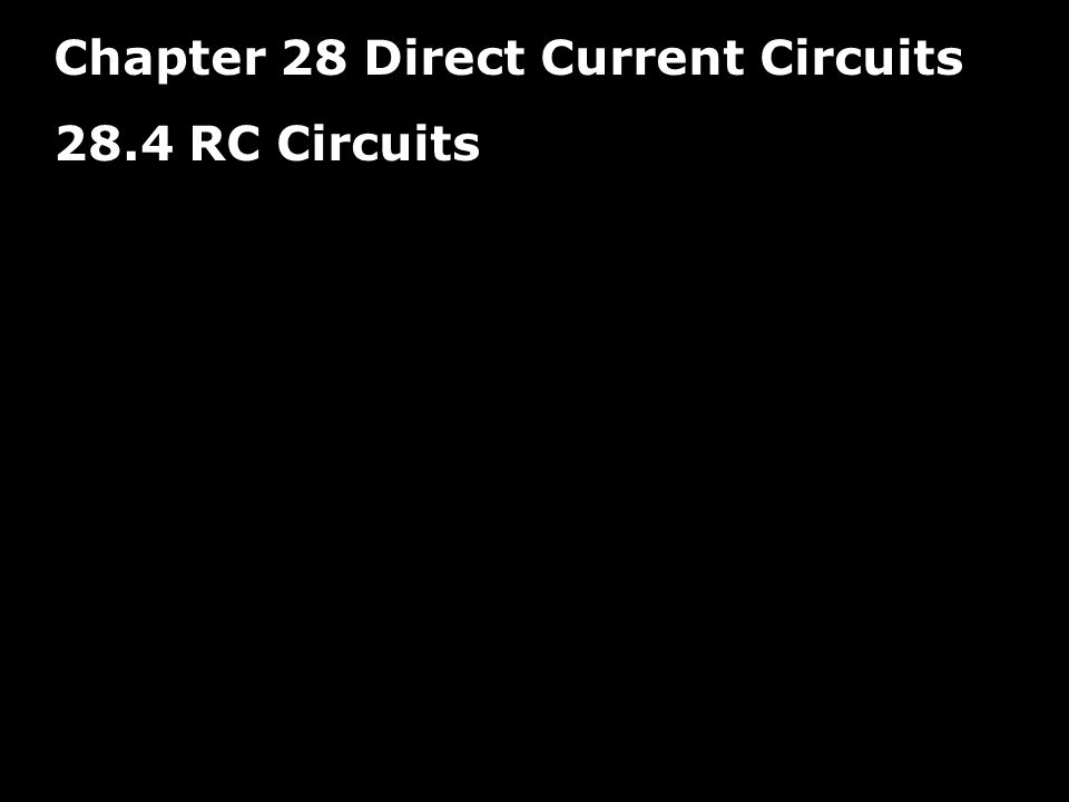 Chapter 28 Direct Current Circuits 28.4 RC Circuits