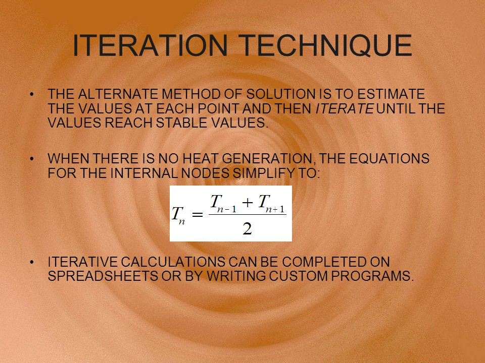 ITERATION TECHNIQUE THE ALTERNATE METHOD OF SOLUTION IS TO ESTIMATE THE VALUES AT EACH POINT AND THEN ITERATE UNTIL THE VALUES REACH STABLE VALUES.