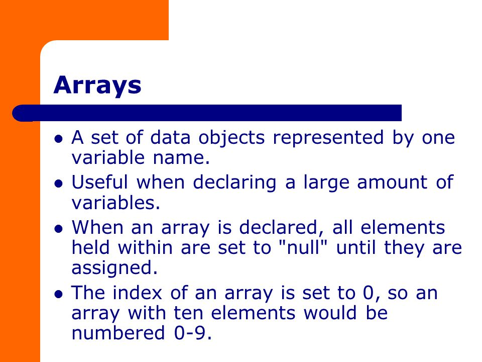 Arrays A set of data objects represented by one variable name.