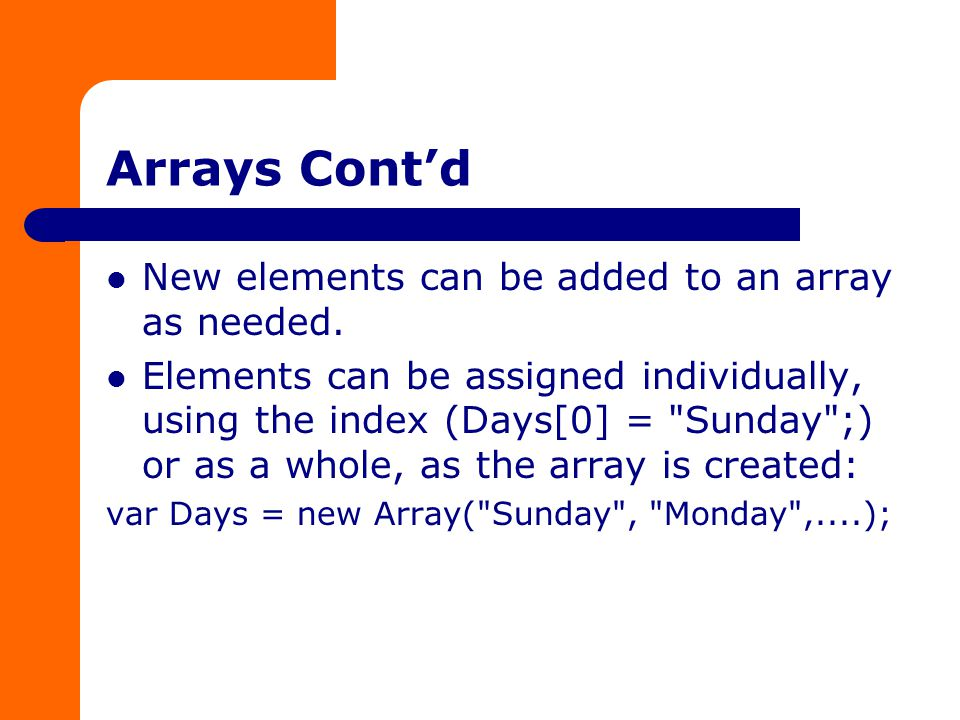 Arrays Cont'd New elements can be added to an array as needed.