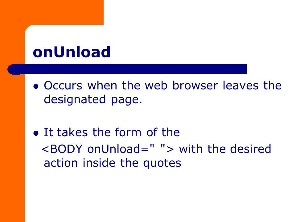 onUnload Occurs when the web browser leaves the designated page.
