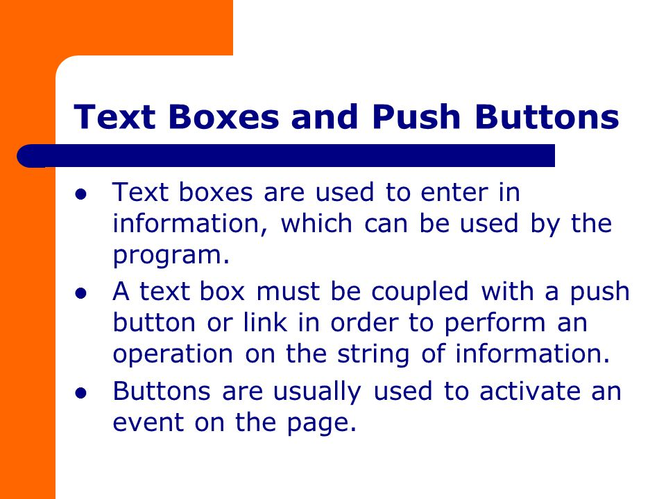 Text Boxes and Push Buttons Text boxes are used to enter in information, which can be used by the program.