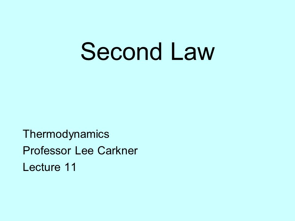 Second Law Thermodynamics Professor Lee Carkner Lecture 11
