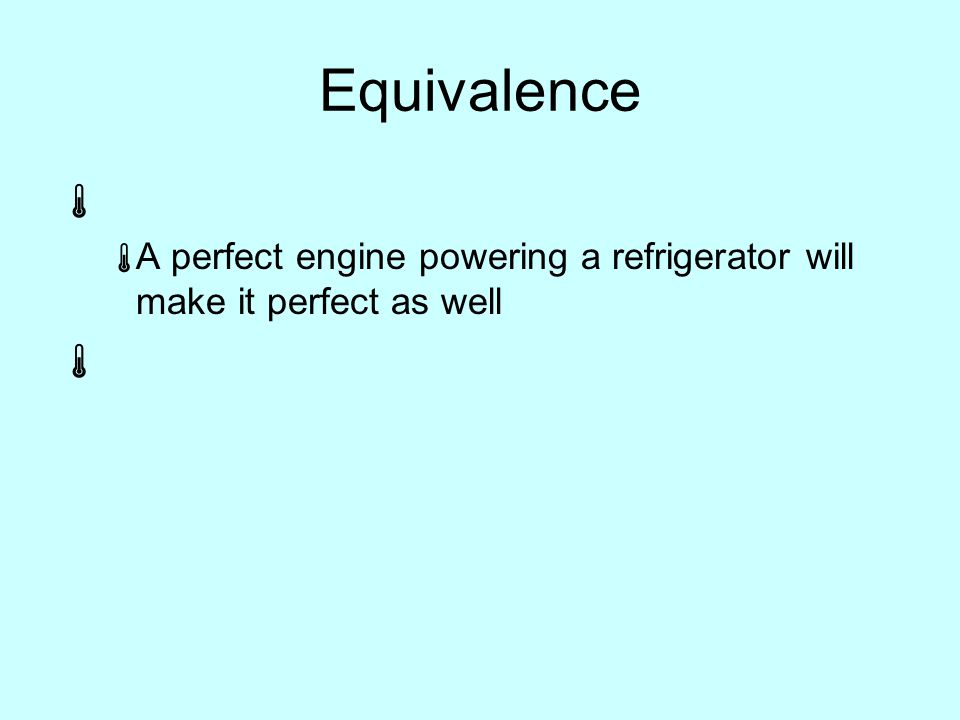 Equivalence   A perfect engine powering a refrigerator will make it perfect as well 