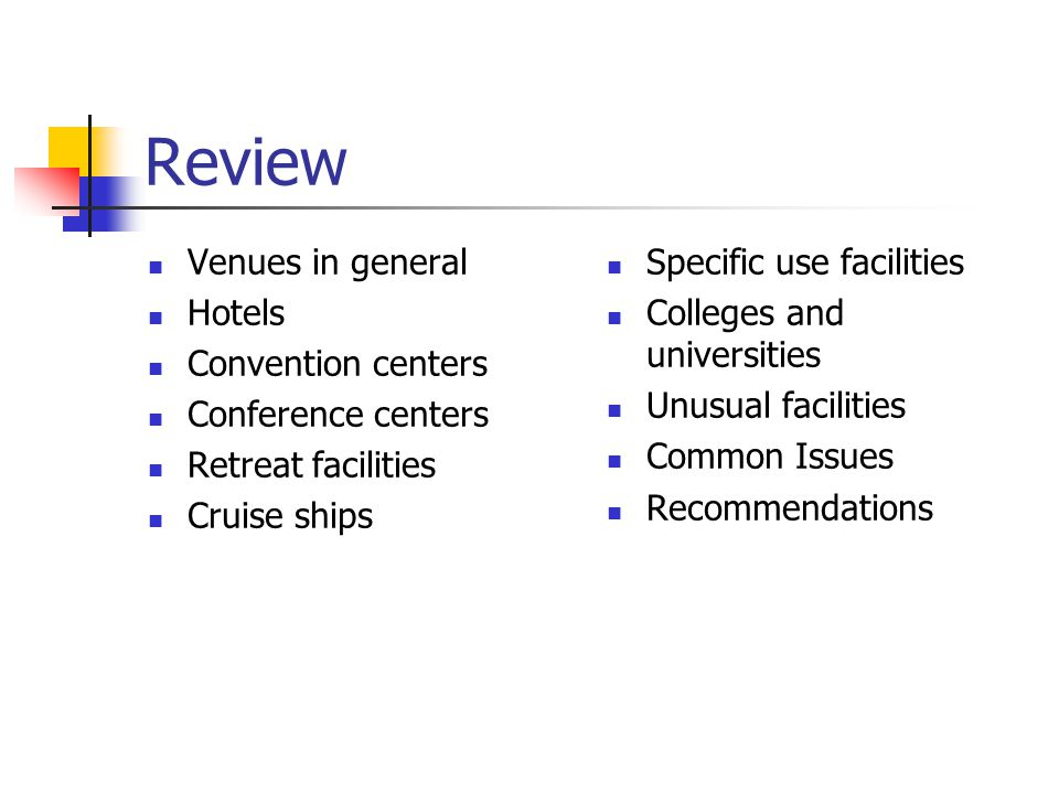 Review Venues in general Hotels Convention centers Conference centers Retreat facilities Cruise ships Specific use facilities Colleges and universities Unusual facilities Common Issues Recommendations