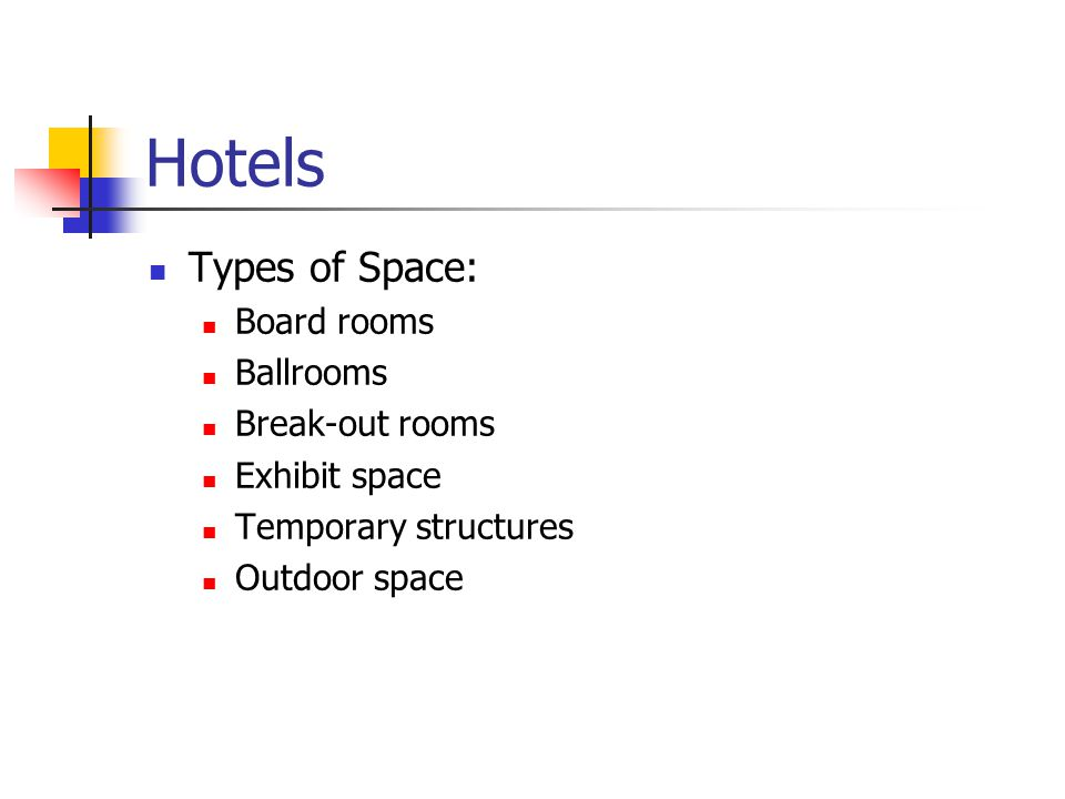 Hotels Types of Space: Board rooms Ballrooms Break-out rooms Exhibit space Temporary structures Outdoor space