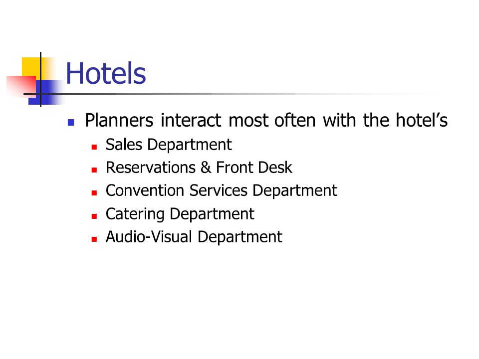 Hotels Planners interact most often with the hotel's Sales Department Reservations & Front Desk Convention Services Department Catering Department Audio-Visual Department