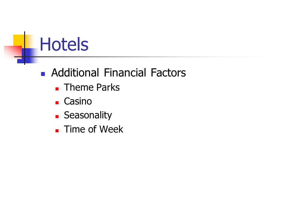 Hotels Additional Financial Factors Theme Parks Casino Seasonality Time of Week