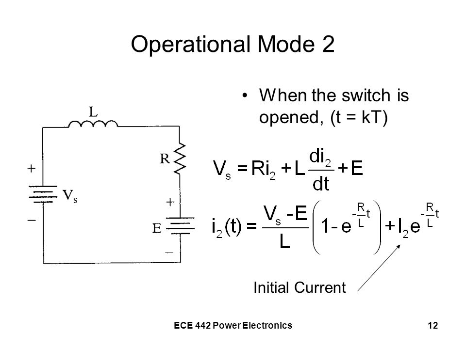 ECE 442 Power Electronics12 Operational Mode 2 When the switch is opened, (t = kT) Initial Current
