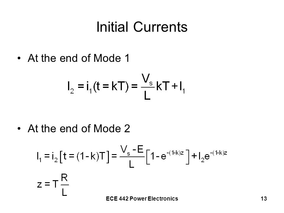 ECE 442 Power Electronics13 Initial Currents At the end of Mode 1 At the end of Mode 2