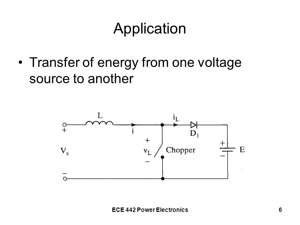 ECE 442 Power Electronics6 Application Transfer of energy from one voltage source to another