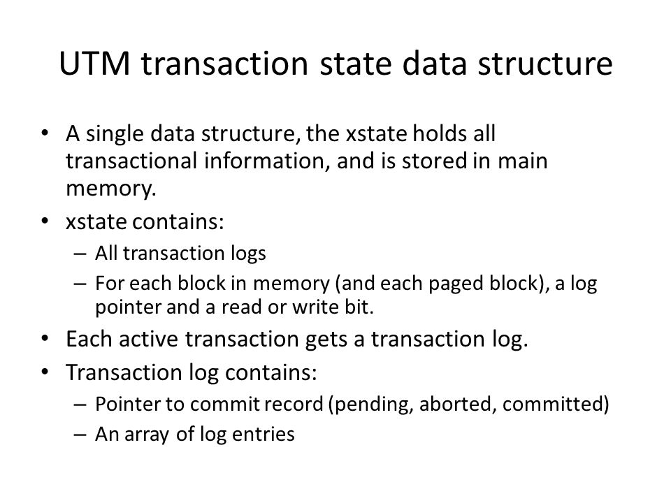 UTM transaction state data structure A single data structure, the xstate holds all transactional information, and is stored in main memory.