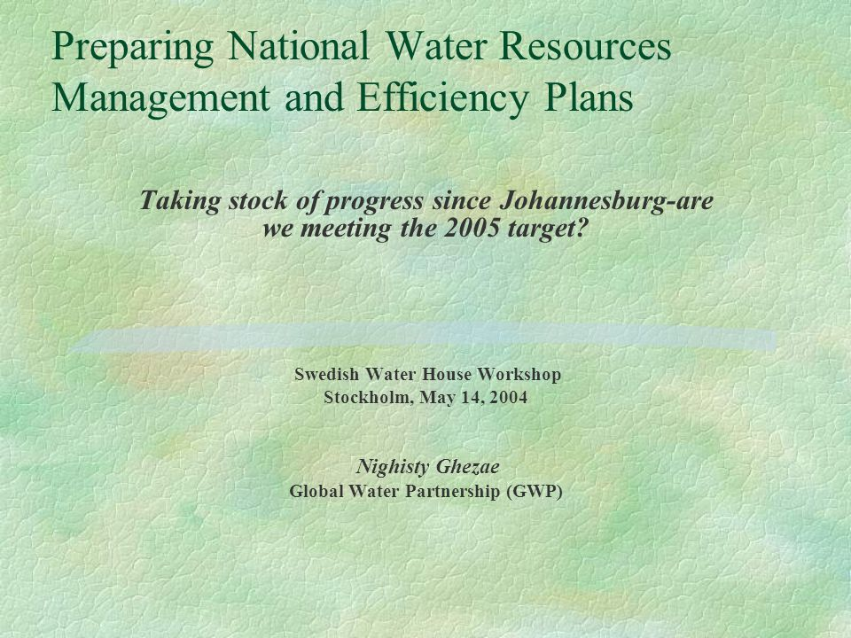 Preparing National Water Resources Management and Efficiency Plans Taking stock of progress since Johannesburg-are we meeting the 2005 target.