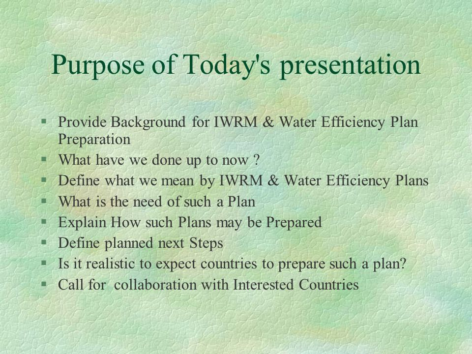 Purpose of Today s presentation §Provide Background for IWRM & Water Efficiency Plan Preparation §What have we done up to now .