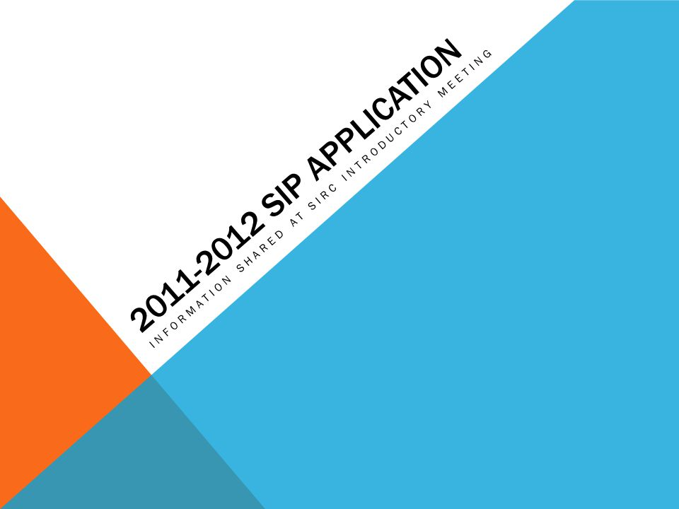 SIP APPLICATION INFORMATION SHARED AT SIRC INTRODUCTORY MEETING
