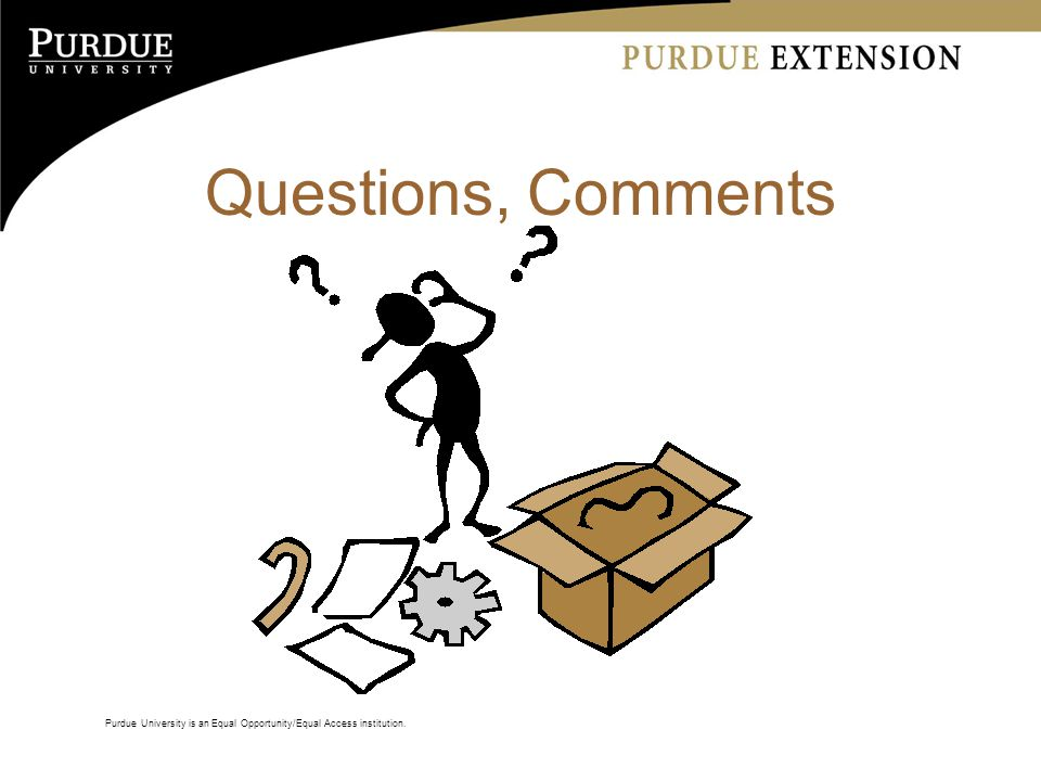 Questions, Comments Purdue University is an Equal Opportunity/Equal Access institution.