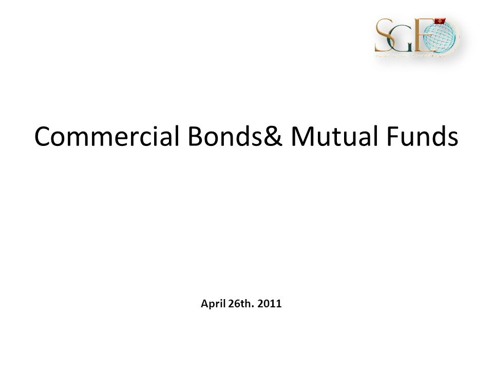 Commercial Bonds& Mutual Funds April 26th. 2011