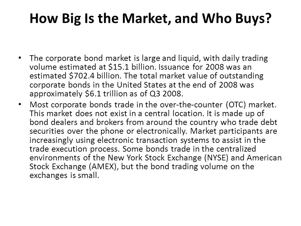 The corporate bond market is large and liquid, with daily trading volume estimated at $15.1 billion.