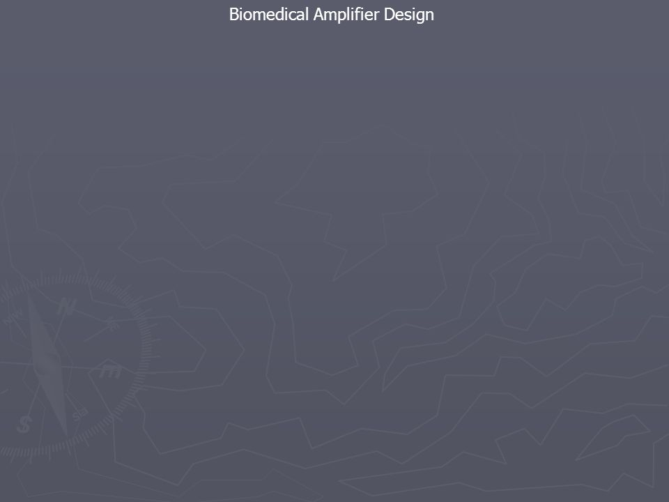 Biomedical Amplifier Design