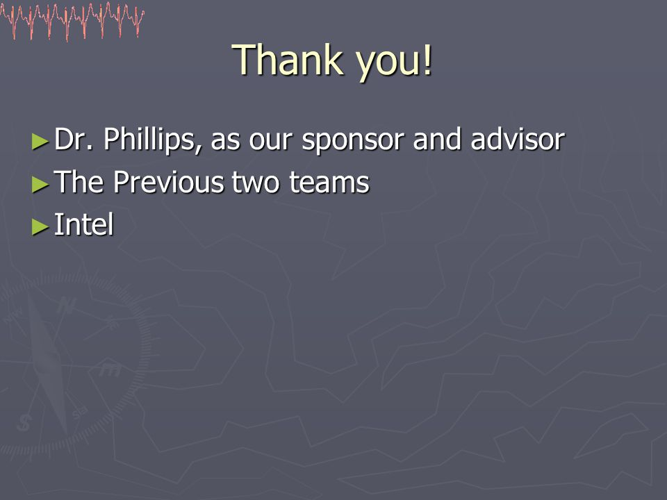 Thank you! ► Dr. Phillips, as our sponsor and advisor ► The Previous two teams ► Intel