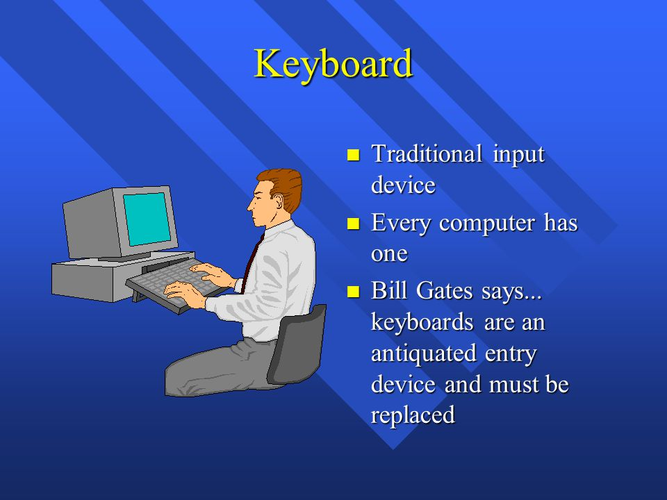Keyboard n Traditional input device n Every computer has one n Bill Gates says...