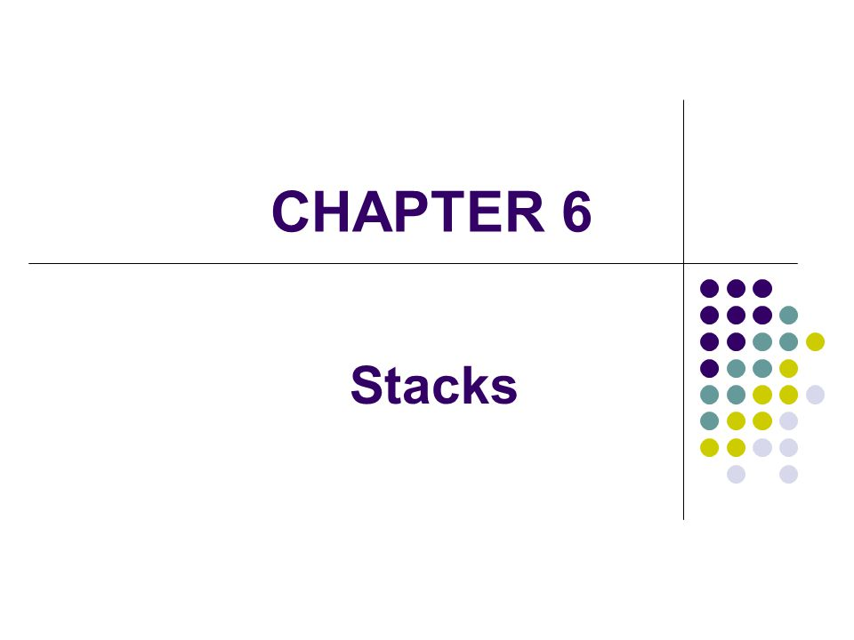 CHAPTER 6 Stacks