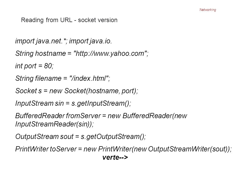 Networking Reading from URL - socket version import java.net.*; import java.io.