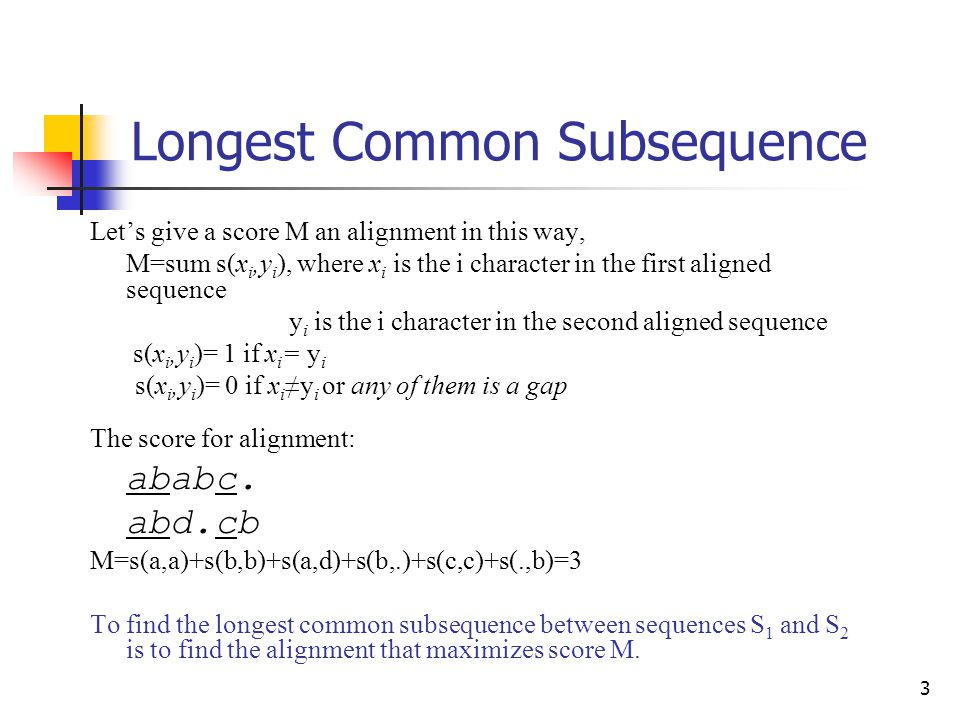 1 Inexact Matching Charles Yan Longest Common Subsequence Given two