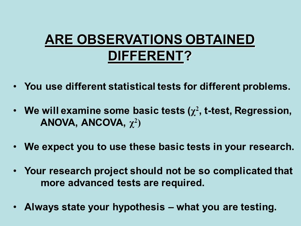 ARE OBSERVATIONS OBTAINED DIFFERENT. You use different statistical tests for different problems.