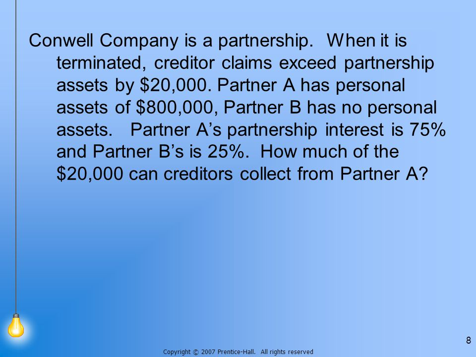 Copyright © 2007 Prentice-Hall. All rights reserved 8 Conwell Company is a partnership.