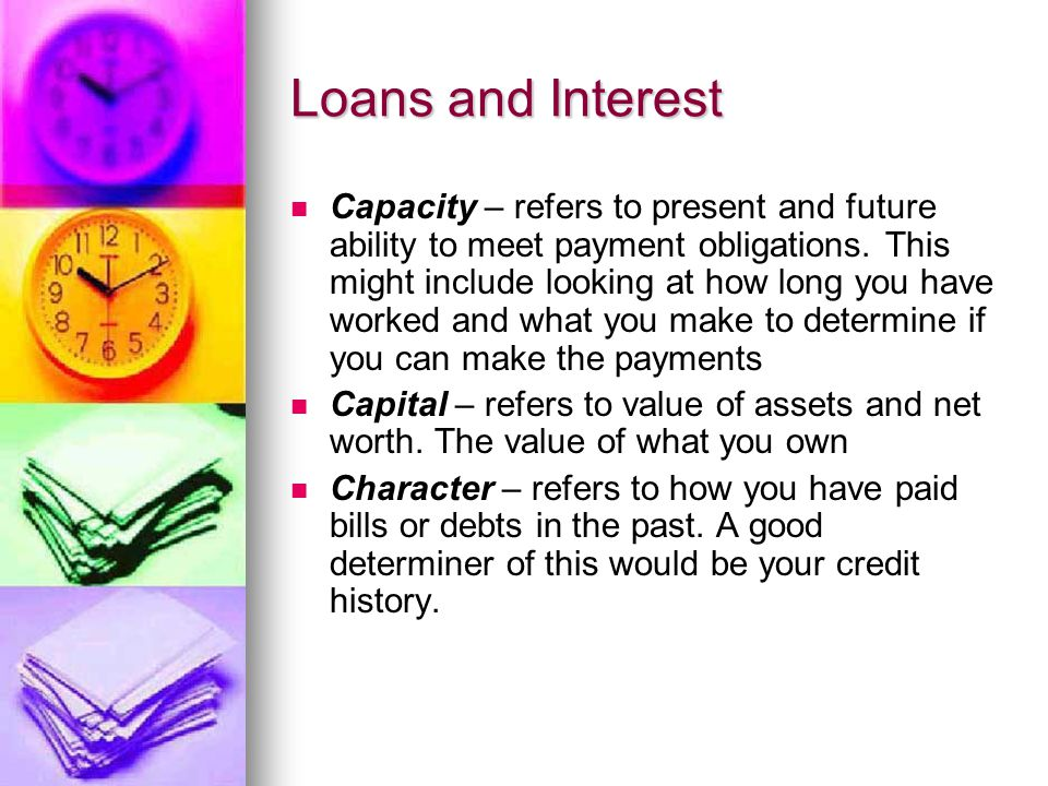 Capacity – refers to present and future ability to meet payment obligations.