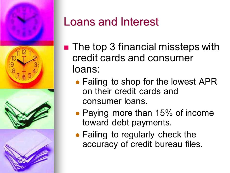 The top 3 financial missteps with credit cards and consumer loans: Failing to shop for the lowest APR on their credit cards and consumer loans.