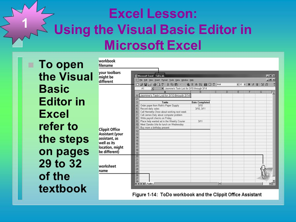 Excel Lesson: Using the Visual Basic Editor in Microsoft Excel n To open the Visual Basic Editor in Excel refer to the steps on pages 29 to 32 of the textbook 1