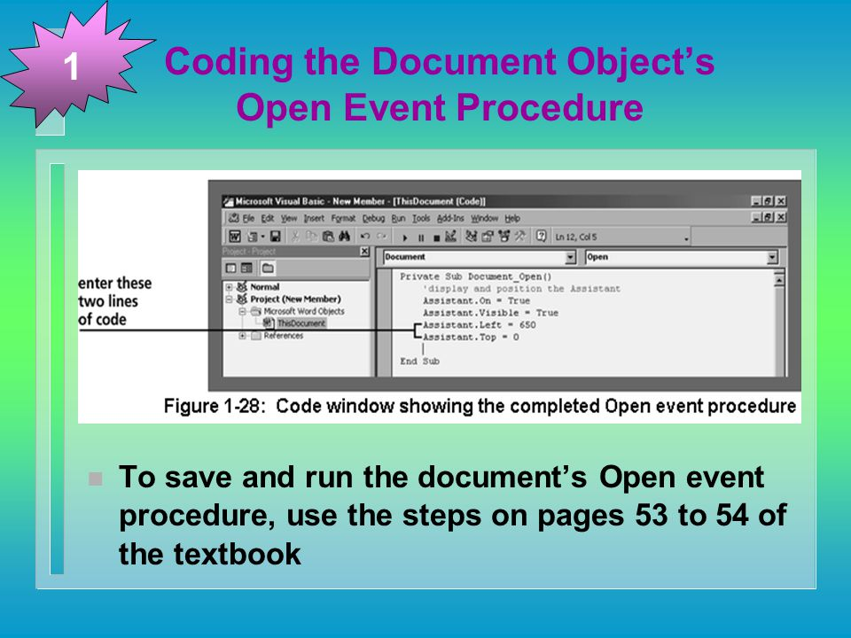 Coding the Document Object's Open Event Procedure 1 n To save and run the document's Open event procedure, use the steps on pages 53 to 54 of the textbook