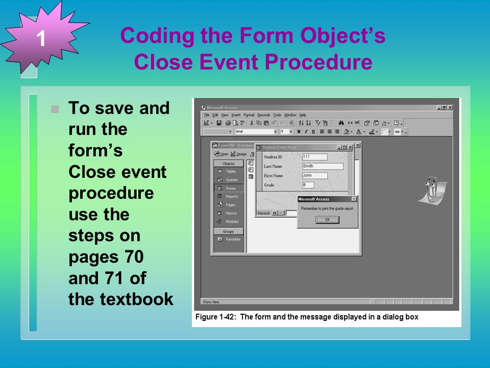 n To save and run the form's Close event procedure use the steps on pages 70 and 71 of the textbook 1