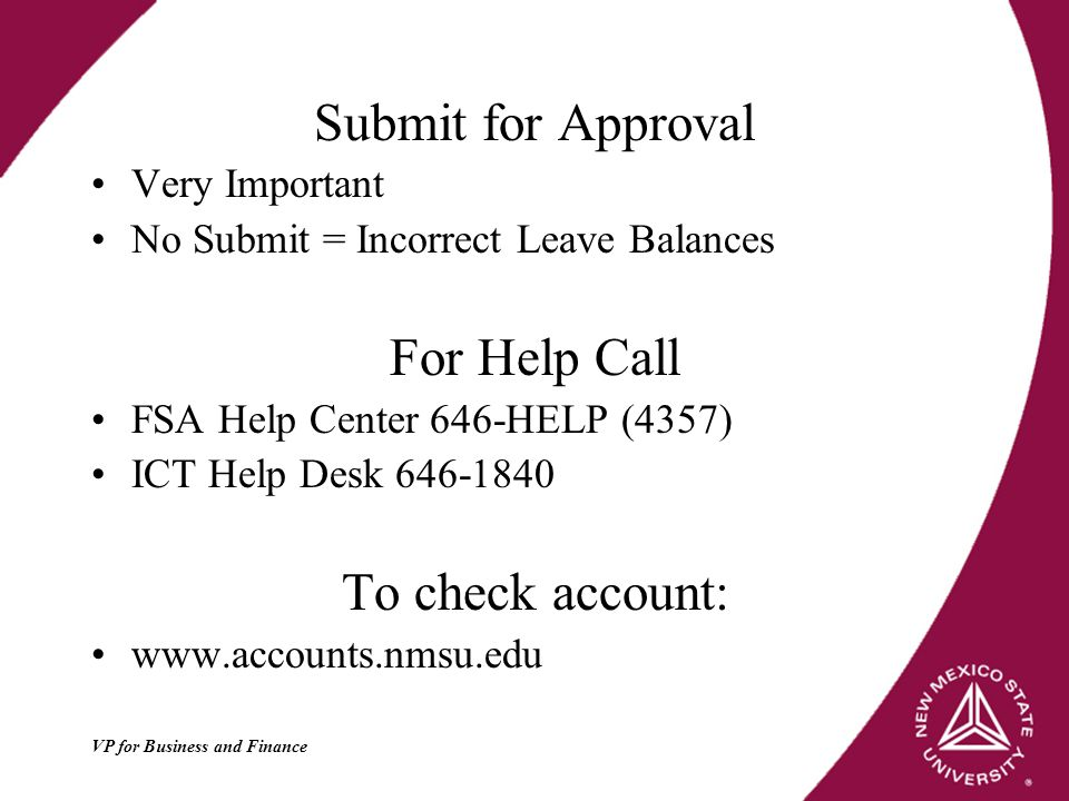 Submit for Approval Very Important No Submit = Incorrect Leave Balances For Help Call FSA Help Center 646-HELP (4357) ICT Help Desk To check account: