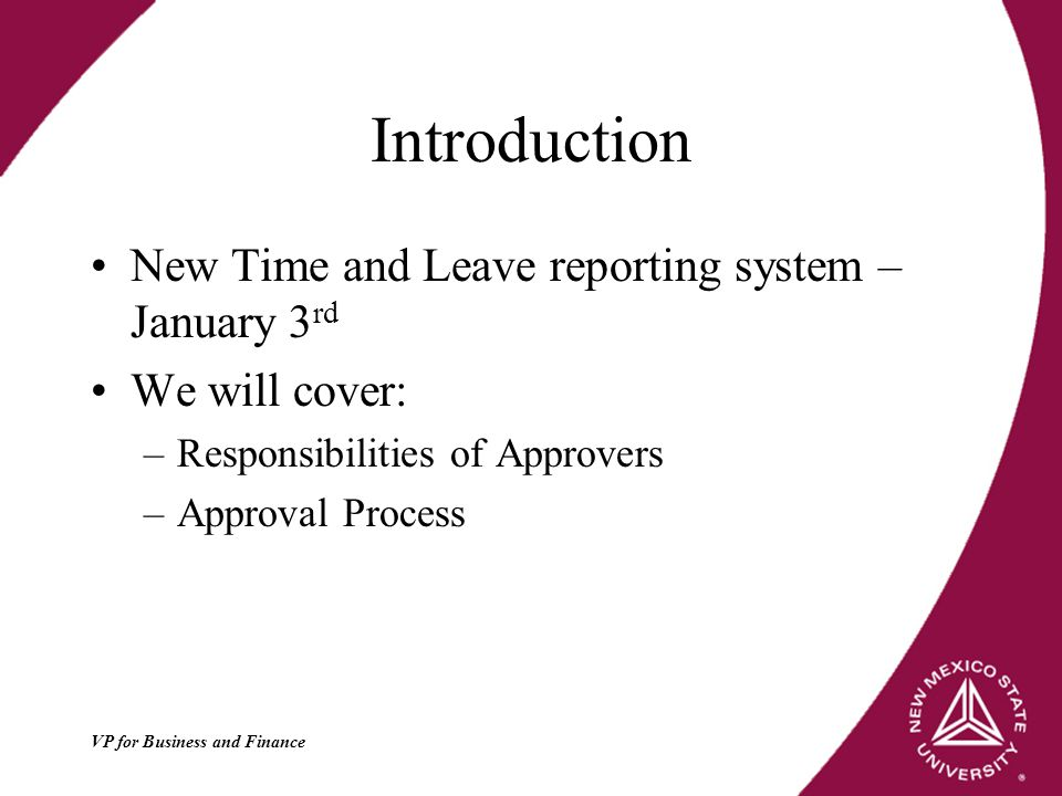 Introduction New Time and Leave reporting system – January 3 rd We will cover: –Responsibilities of Approvers –Approval Process