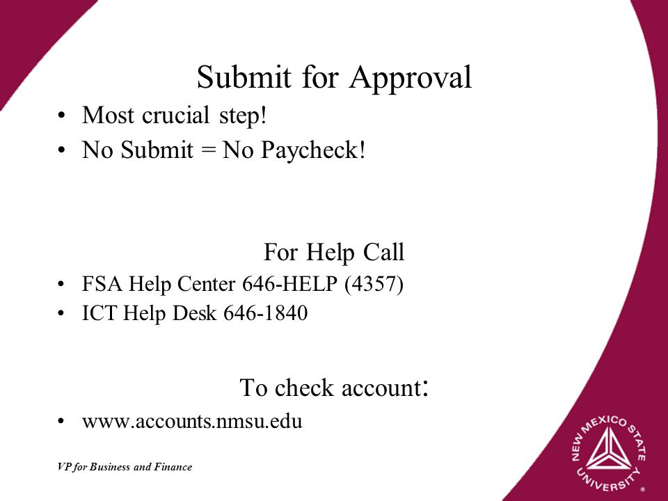 Submit for Approval Most crucial step. No Submit = No Paycheck.