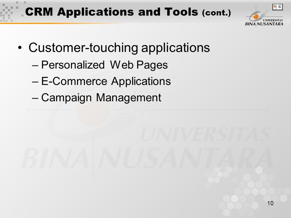 10 CRM Applications and Tools (cont.) Customer-touching applications –Personalized Web Pages –E-Commerce Applications –Campaign Management