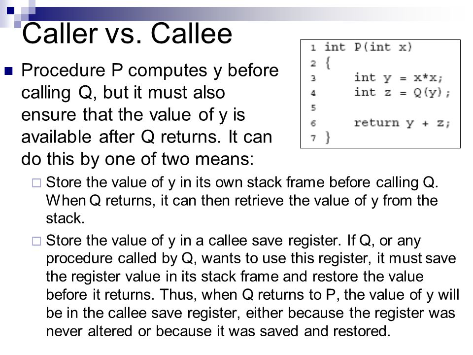 Caller vs. Callee  Store the value of y in its own stack frame before calling Q.