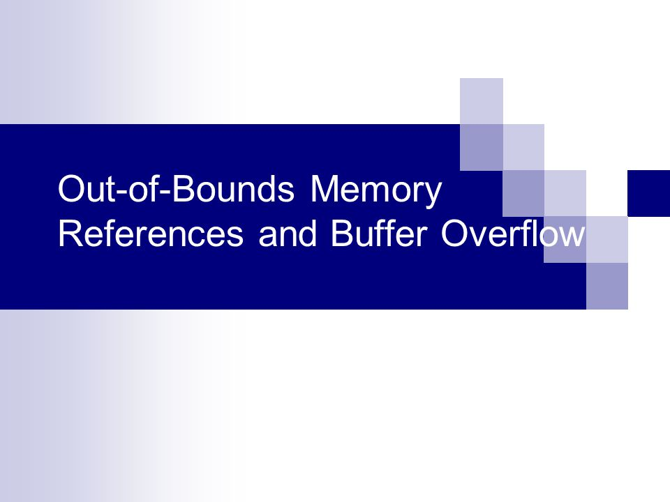 Out-of-Bounds Memory References and Buffer Overflow