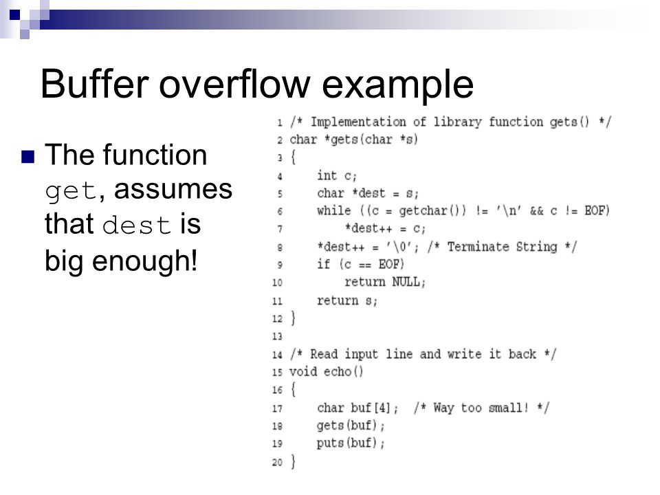 Buffer overflow example The function get, assumes that dest is big enough!