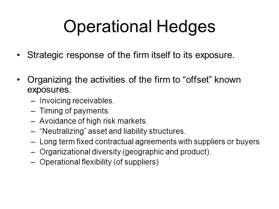 Operational Hedges Strategic response of the firm itself to its exposure.